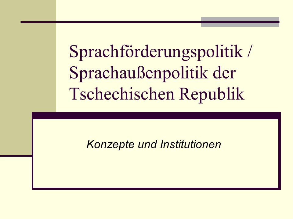 Sprachförderungspolitik / Sprachaußenpolitik der Tschechischen Republik Konzepte und Institutionen