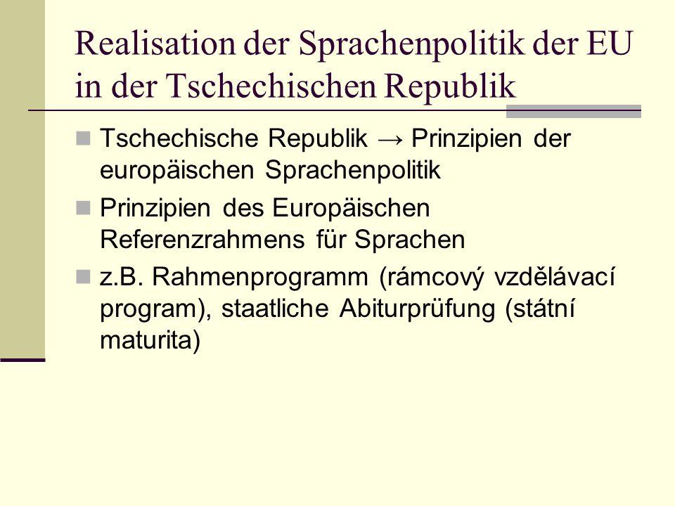 Realisation der Sprachenpolitik der EU in der Tschechischen Republik Tschechische Republik → Prinzipien der europäischen Sprachenpolitik Prinzipien de
