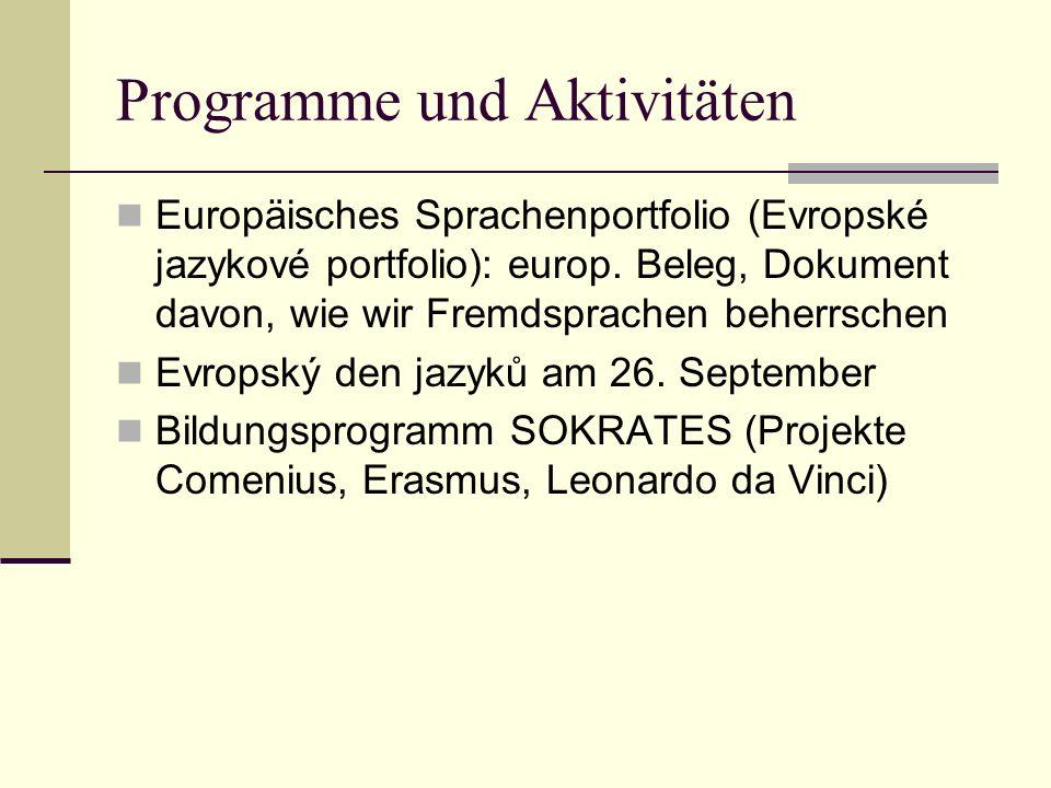 Programme und Aktivitäten Europäisches Sprachenportfolio (Evropské jazykové portfolio): europ. Beleg, Dokument davon, wie wir Fremdsprachen beherrsche