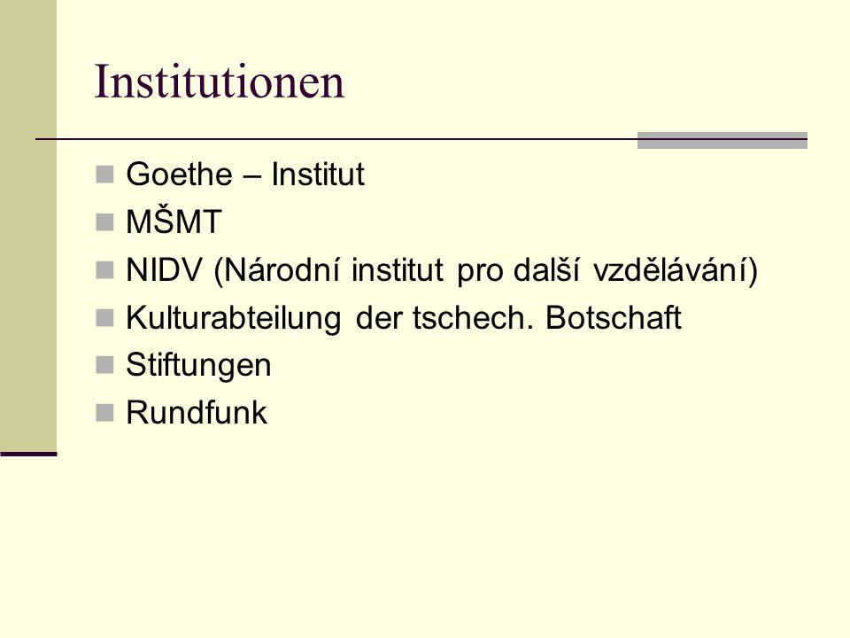 Institutionen Goethe – Institut MŠMT NIDV (Národní institut pro další vzdělávání) Kulturabteilung der tschech. Botschaft Stiftungen Rundfunk