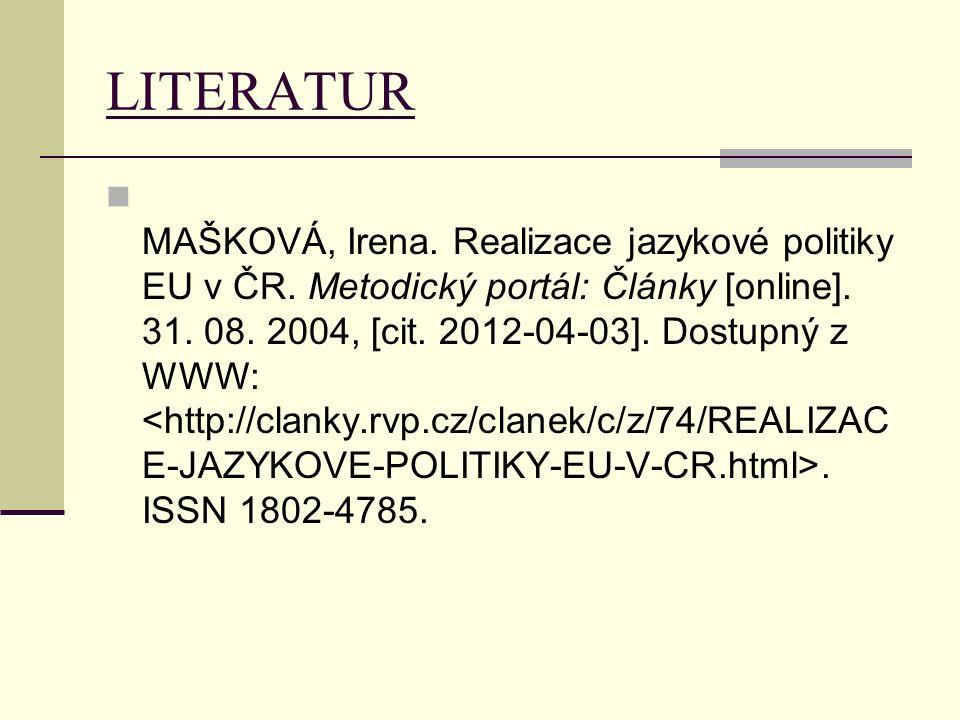 LITERATUR MAŠKOVÁ, Irena. Realizace jazykové politiky EU v ČR. Metodický portál: Články [online]. 31. 08. 2004, [cit. 2012-04-03]. Dostupný z WWW:. IS