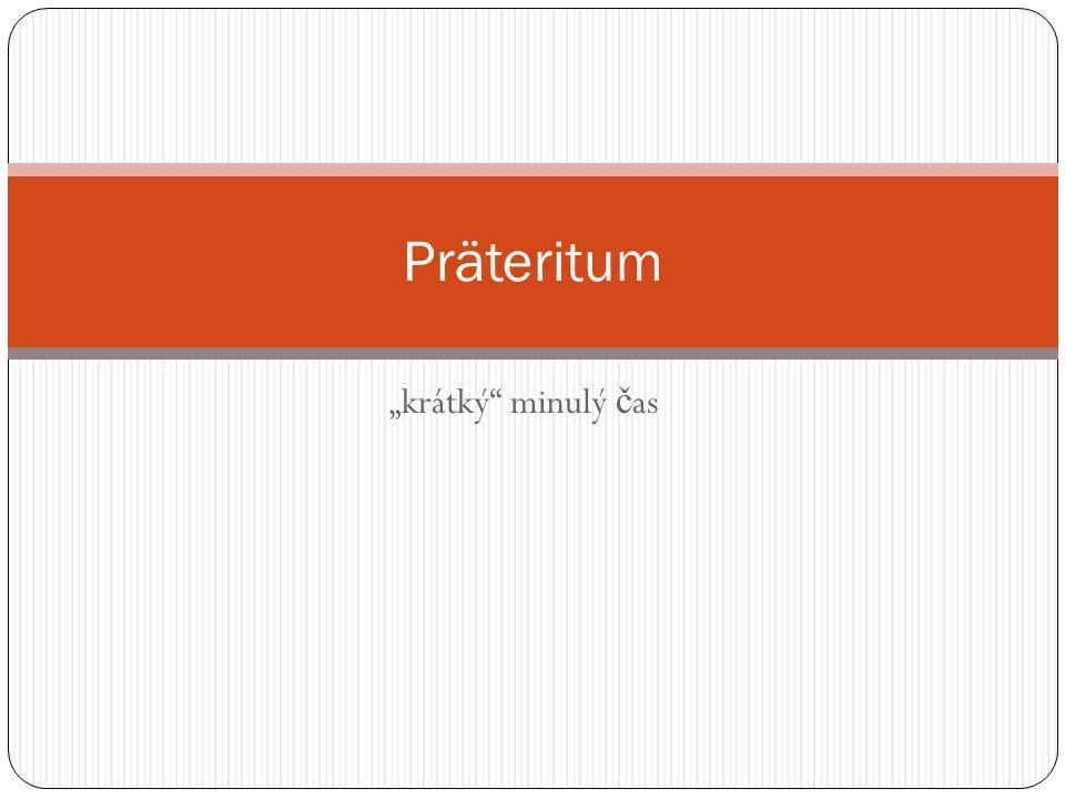 """""""krátký minulý č as Präteritum"""