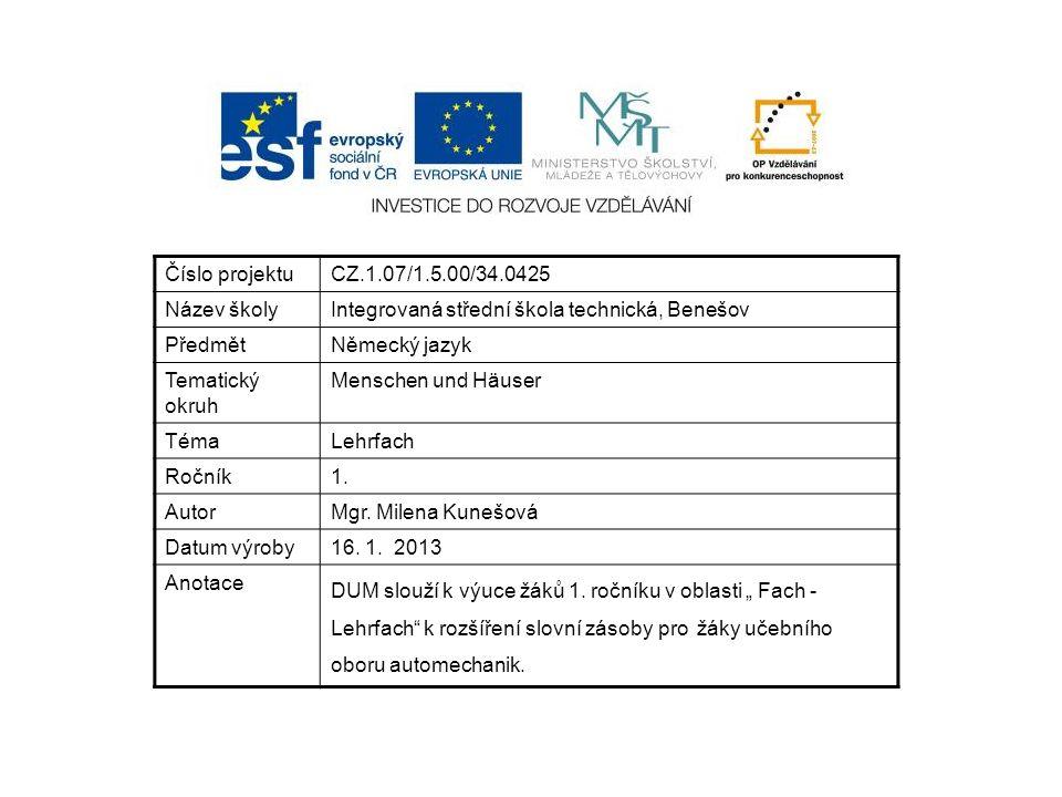 Číslo projektuCZ.1.07/1.5.00/34.0425 Název školyIntegrovaná střední škola technická, Benešov PředmětNěmecký jazyk Tematický okruh Menschen und Häuser TémaLehrfach Ročník1.