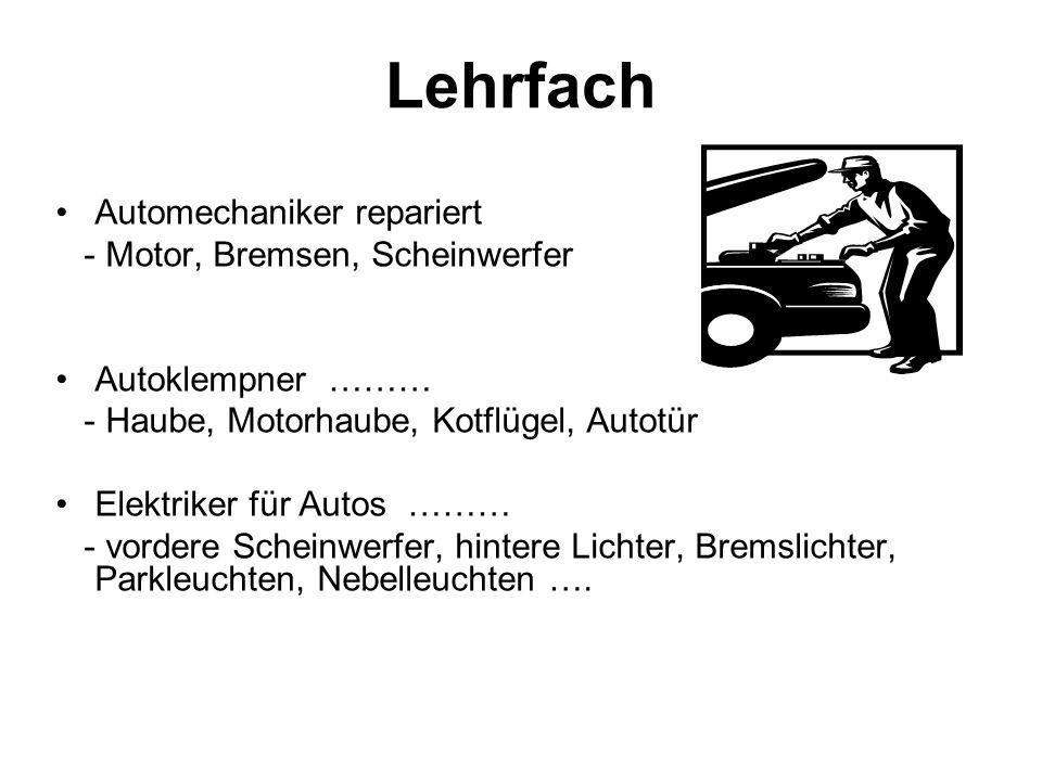 Lehrfach Automechaniker repariert - Motor, Bremsen, Scheinwerfer Autoklempner ……… - Haube, Motorhaube, Kotflügel, Autotür Elektriker für Autos ……… - vordere Scheinwerfer, hintere Lichter, Bremslichter, Parkleuchten, Nebelleuchten ….
