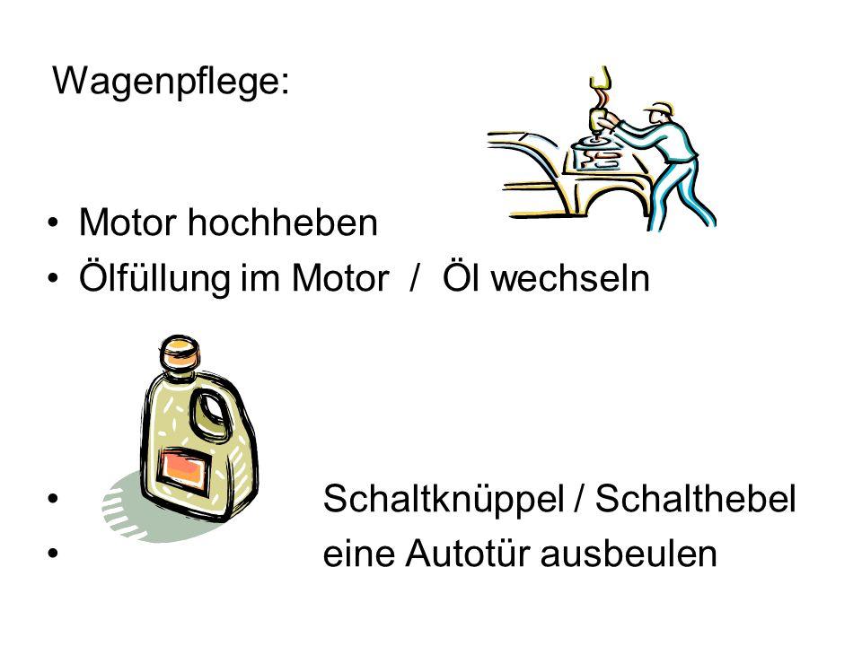 Wagenpflege: Motor hochheben Ölfüllung im Motor / Öl wechseln Schaltknüppel / Schalthebel eine Autotür ausbeulen