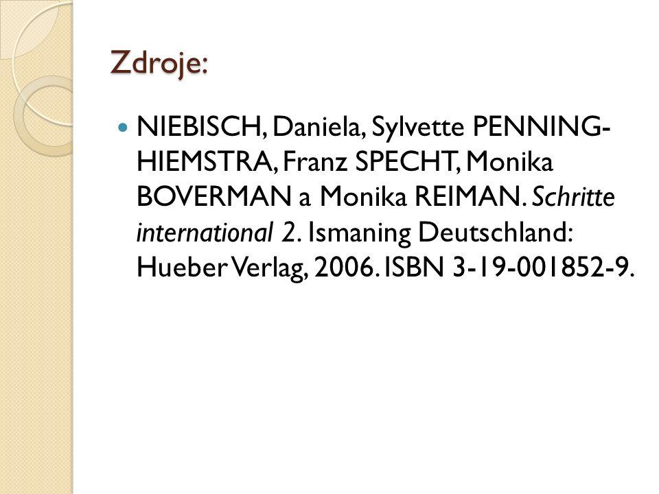 Zdroje: NIEBISCH, Daniela, Sylvette PENNING- HIEMSTRA, Franz SPECHT, Monika BOVERMAN a Monika REIMAN. Schritte international 2. Ismaning Deutschland:
