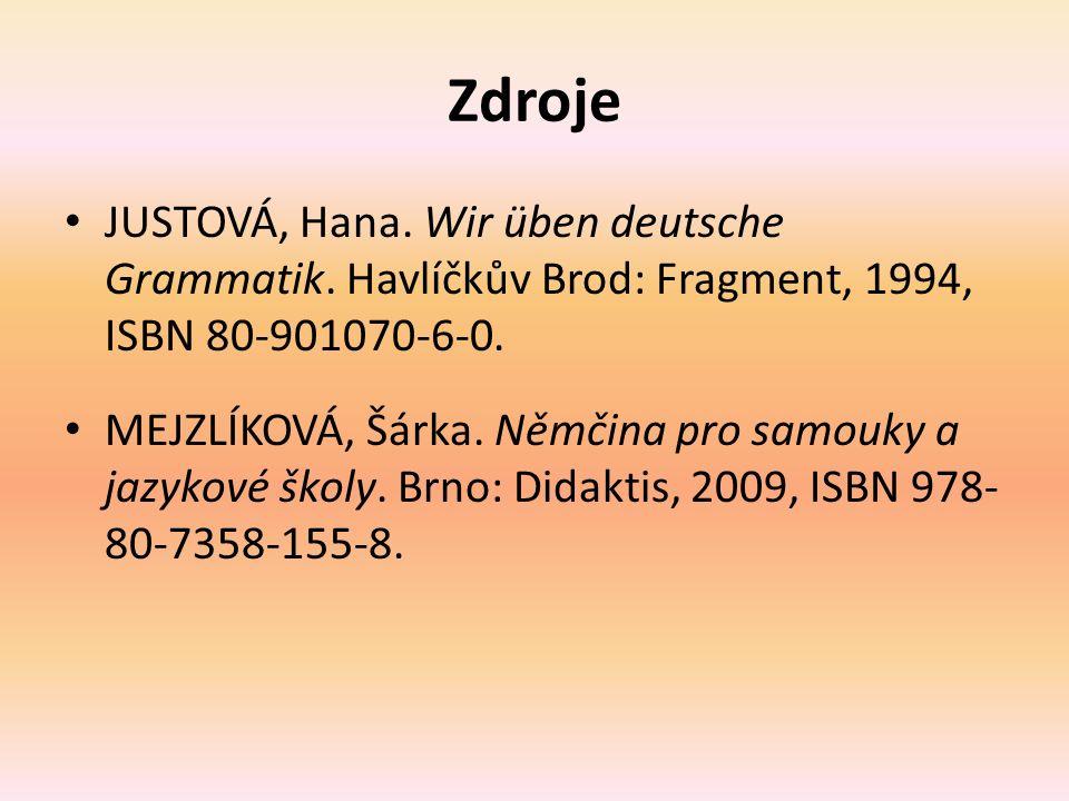 Zdroje JUSTOVÁ, Hana.Wir üben deutsche Grammatik.
