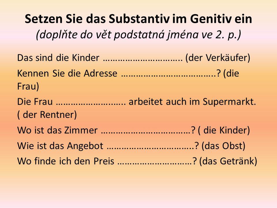 Setzen Sie das Substantiv im Genitiv ein (doplňte do vět podstatná jména ve 2.