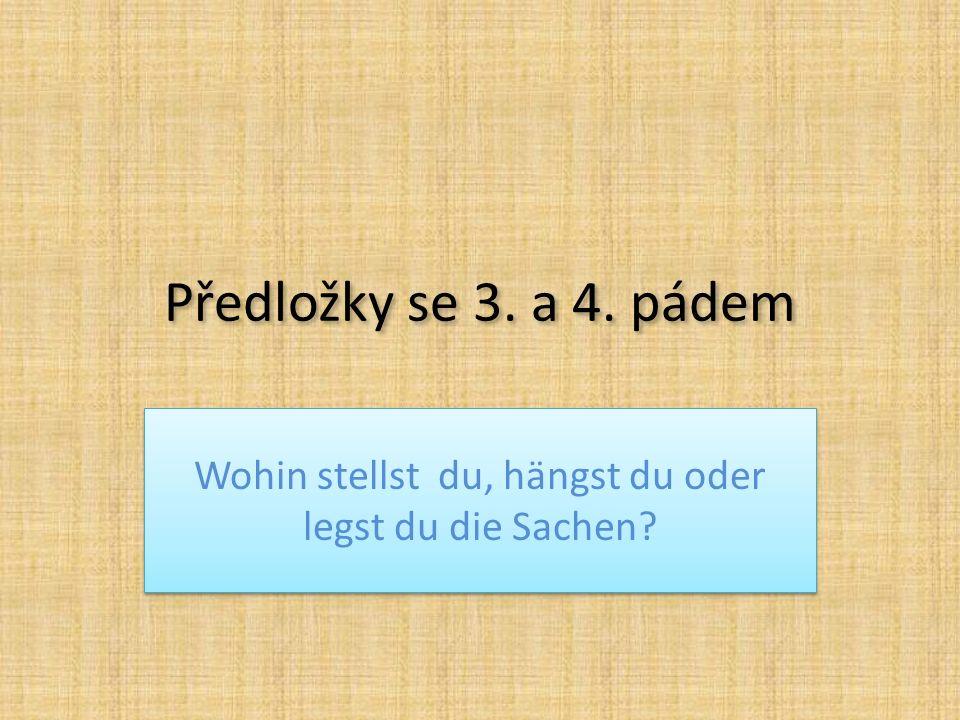 Předložky se 3. a 4. pádem Wohin stellst du, hängst du oder legst du die Sachen?