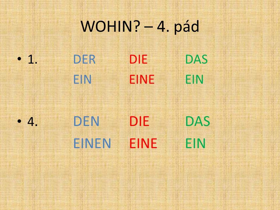WOHIN? – 4. pád 1. DERDIEDAS EINEINEEIN 4. DENDIEDAS EINENEINEEIN