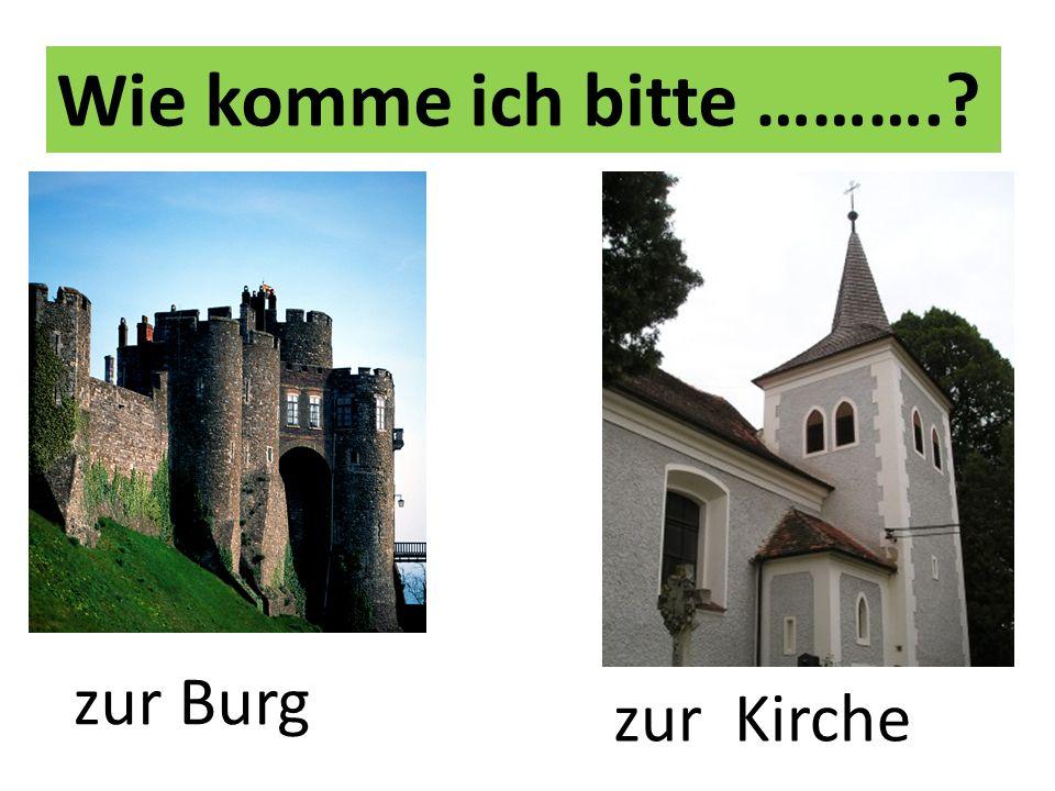 Wie komme ich bitte ……….? zur Burg zur Kirche