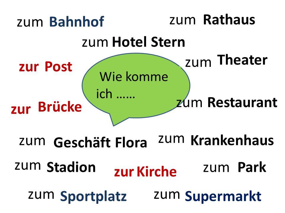 Wie komme ich …… Rathaus Brücke Kirche Stadion Bahnhof Park Sportplatz Krankenhaus Geschäft Flora Restaurant Hotel Stern Theater Supermarkt Post zum z