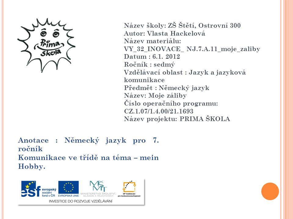 Název školy: ZŠ Štětí, Ostrovní 300 Autor: Vlasta Hackelová Název materiálu: VY_32_INOVACE_ NJ.7.A.11_moje_zaliby Datum : 6.1.