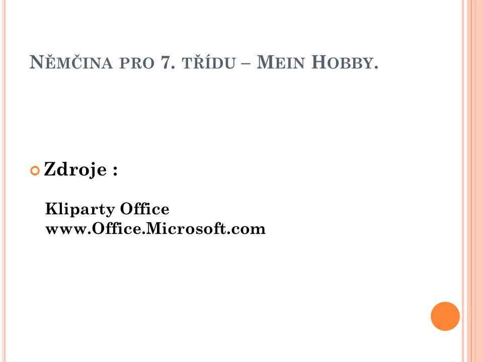 N ĚMČINA PRO 7. TŘÍDU – M EIN H OBBY. Zdroje : Kliparty Office www.Office.Microsoft.com