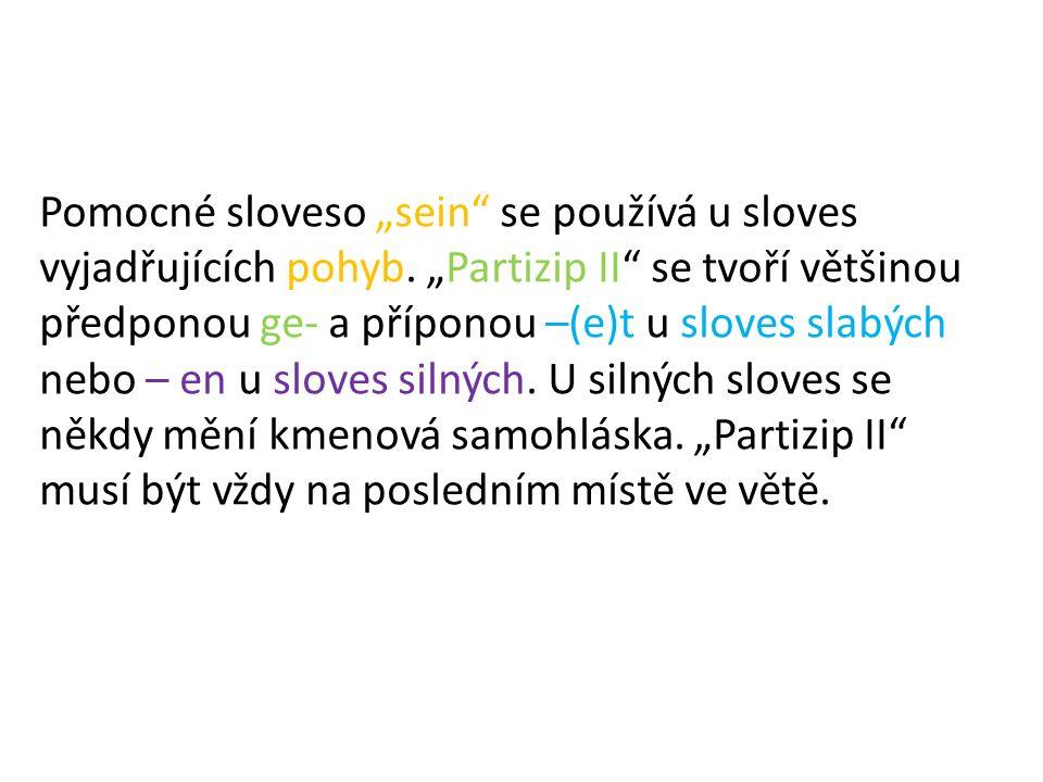 """U sloves s odlučitelnou předponou (auspacken, aussehen, mitnehmen, einkaufen, fernsehen) se ve tvaru """"Partizip II vkládá """"ge mezi předponu a sloveso: -Wir haben alles schon ausgepackt."""