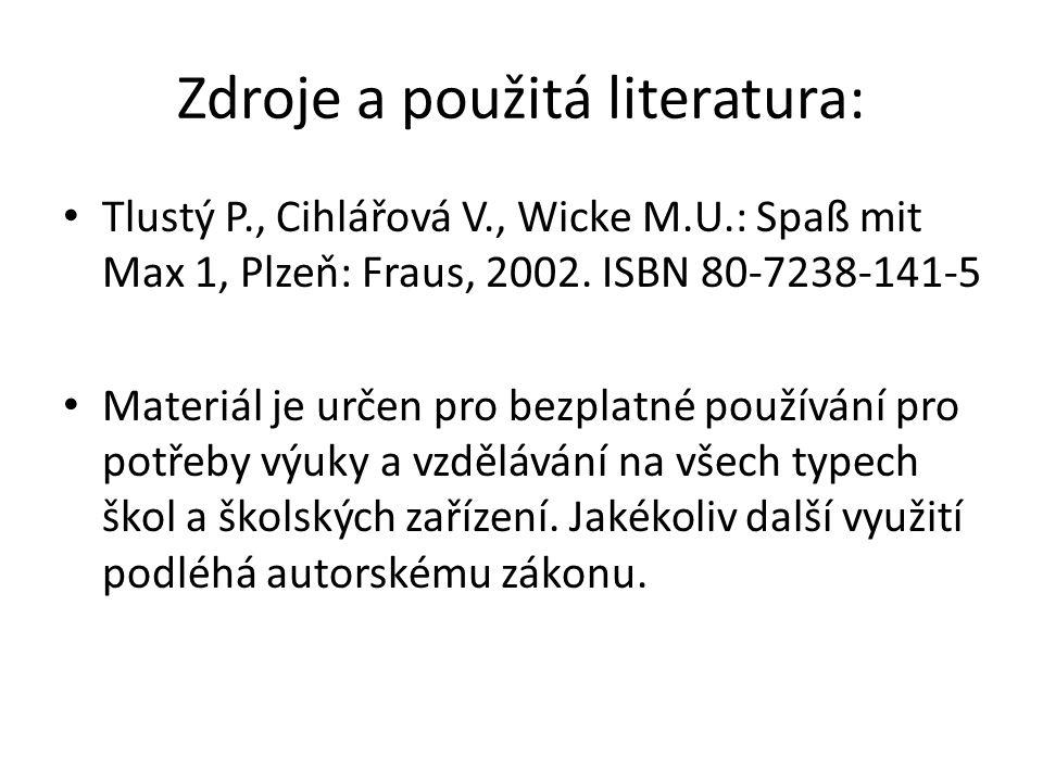 Zdroje a použitá literatura: Tlustý P., Cihlářová V., Wicke M.U.: Spaß mit Max 1, Plzeň: Fraus, 2002.