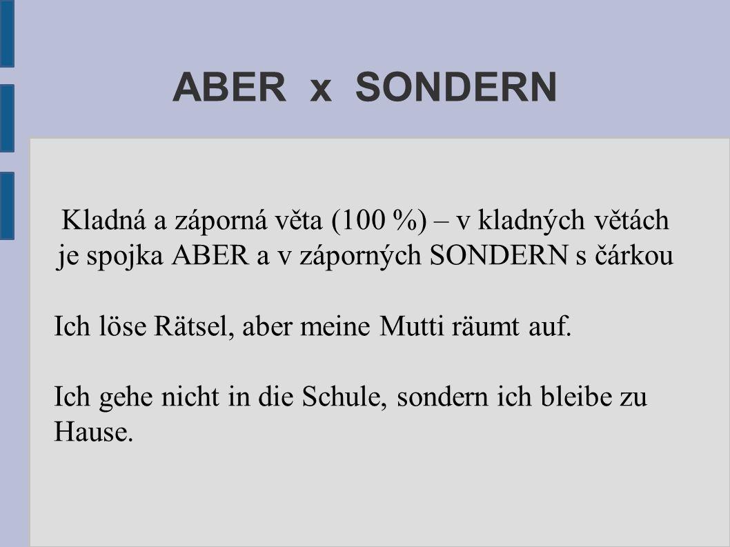 ABER x SONDERN Kladná a záporná věta (100 %) – v kladných větách je spojka ABER a v záporných SONDERN s čárkou Ich löse Rätsel, aber meine Mutti räumt auf.