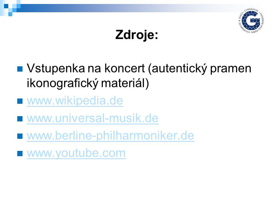 Zdroje: Vstupenka na koncert (autentický pramen ikonografický materiál) www.wikipedia.de www.universal-musik.de www.berline-philharmoniker.de www.youtube.com