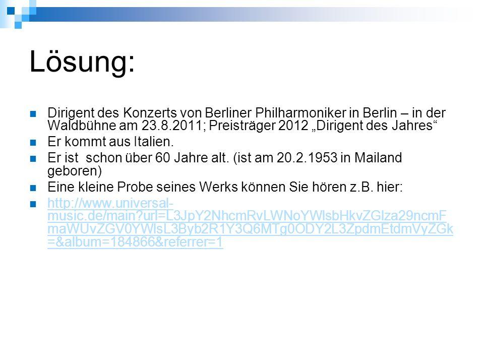 """Lösung: Dirigent des Konzerts von Berliner Philharmoniker in Berlin – in der Waldbühne am 23.8.2011; Preisträger 2012 """"Dirigent des Jahres Er kommt aus Italien."""