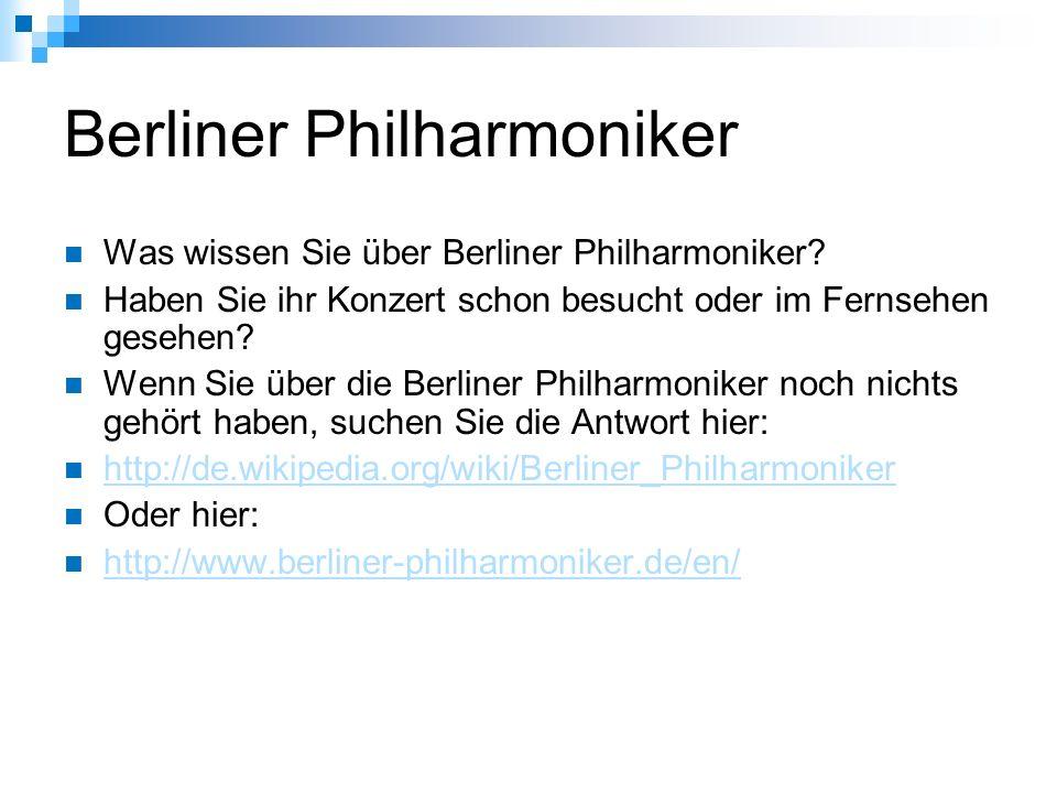 Berliner Philharmoniker Was wissen Sie über Berliner Philharmoniker? Haben Sie ihr Konzert schon besucht oder im Fernsehen gesehen? Wenn Sie über die