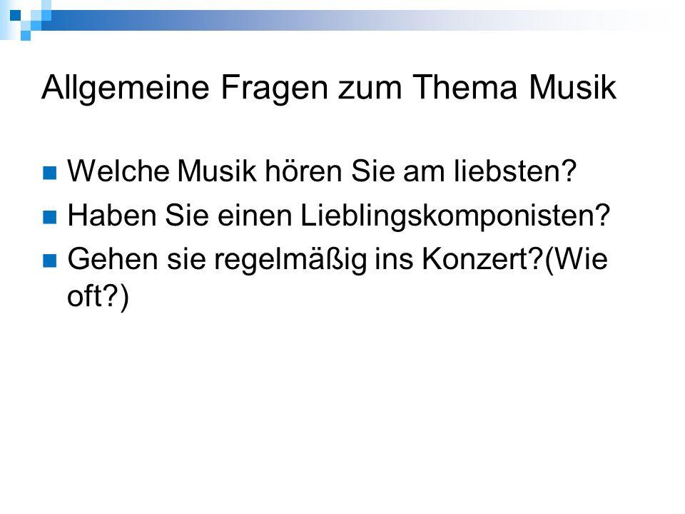 Allgemeine Fragen zum Thema Musik Welche Musik hören Sie am liebsten.