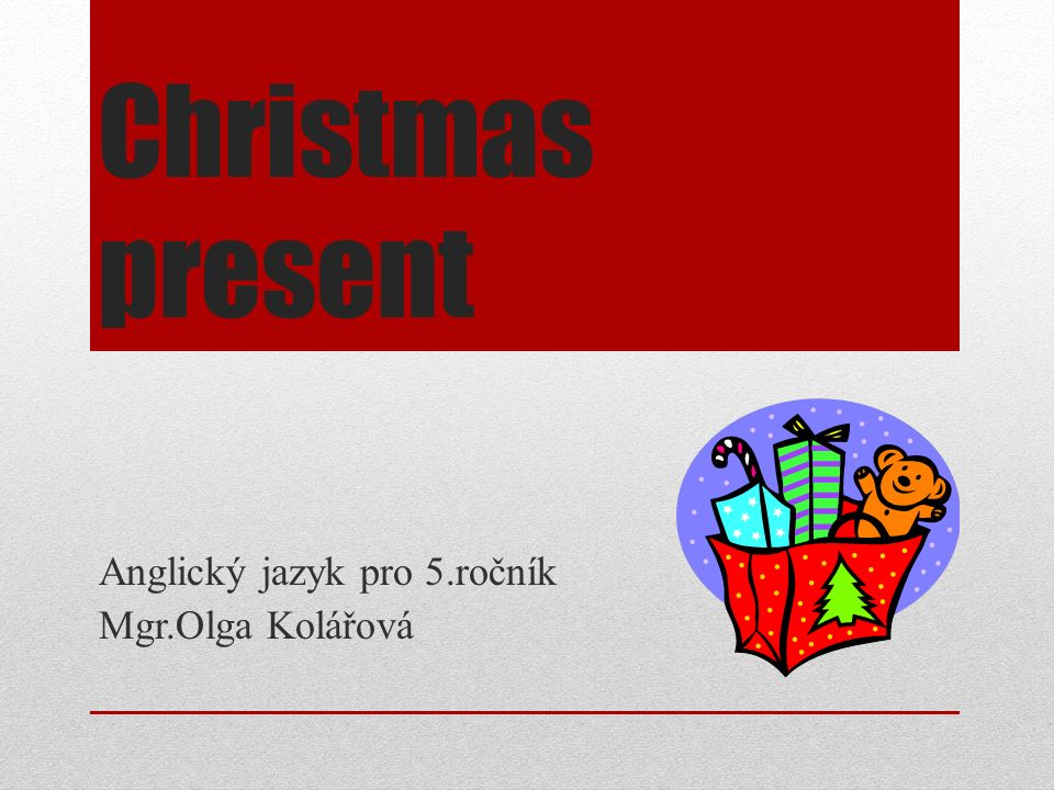 Obsah  What´s under the Christmas tree?/Hádanky./  Describe your Christmas present.