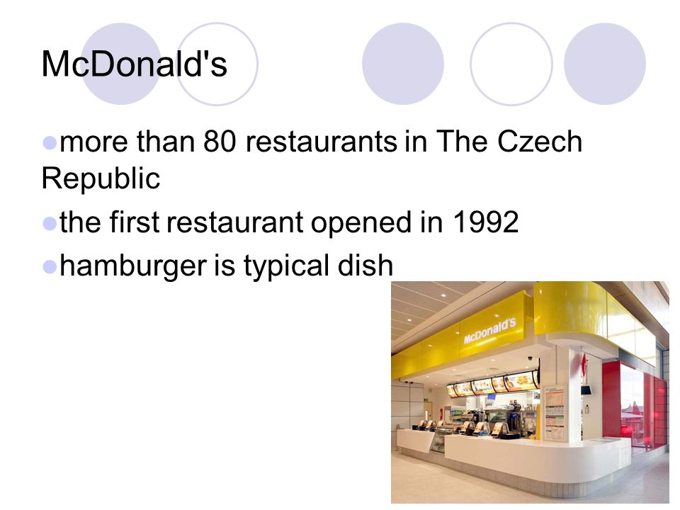 McDonald s more than 80 restaurants in The Czech Republic the first restaurant opened in 1992 hamburger is typical dish
