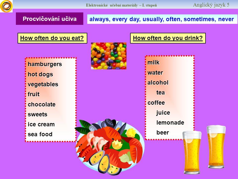 Elektronické učební materiály – I. stupeň Anglický jazyk 5 Procvičování učiva How often do you eat.