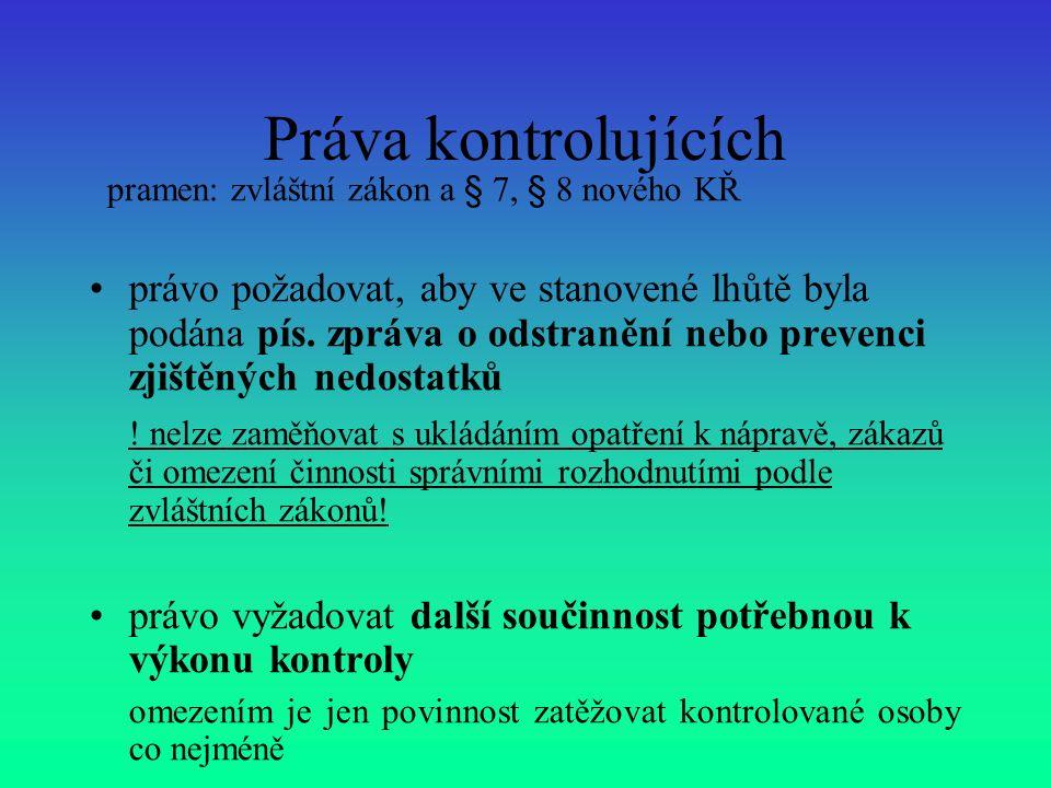 Práva kontrolujících pramen: zvláštní zákon a § 7, § 8 nového KŘ právo požadovat, aby ve stanovené lhůtě byla podána pís.