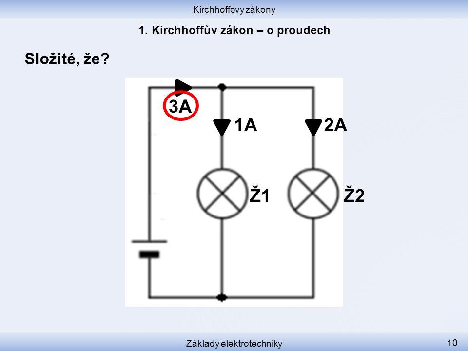 Kirchhoffovy zákony Základy elektrotechniky 10 Složité, že? 1A2A 3A Ž1 Ž2