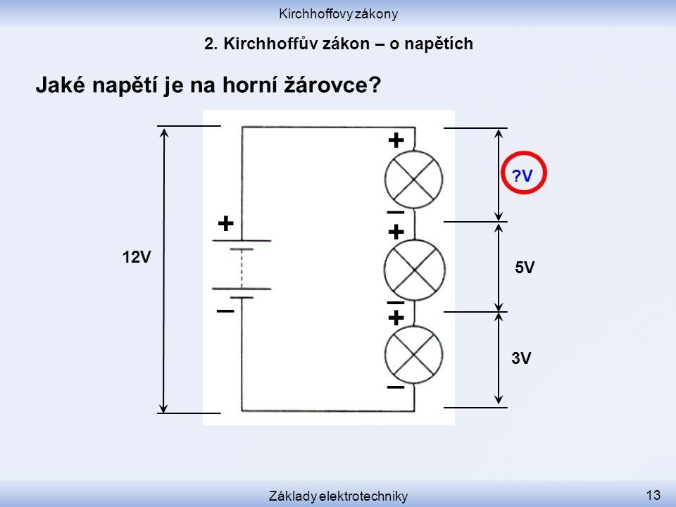 Kirchhoffovy zákony Základy elektrotechniky 13 Jaké napětí je na horní žárovce? 12V 3V 5V ?V + _ _ _ _ + + +