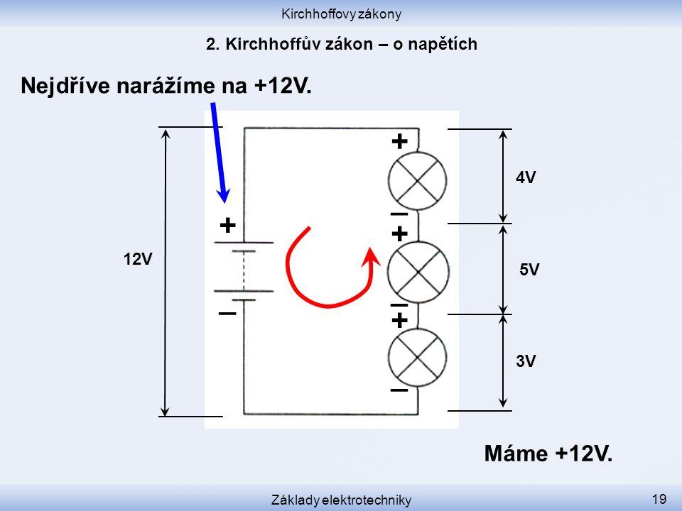 Kirchhoffovy zákony Základy elektrotechniky 19 Nejdříve narážíme na +12V. 12V 3V 5V 4V + _ _ _ _ + + + Máme +12V.