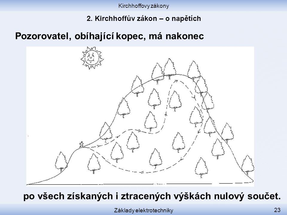 Kirchhoffovy zákony Základy elektrotechniky 23 Pozorovatel, obíhající kopec, má nakonec po všech získaných i ztracených výškách nulový součet.