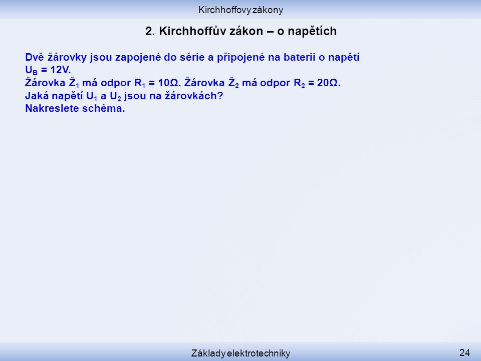 Kirchhoffovy zákony Základy elektrotechniky 24 Dvě žárovky jsou zapojené do série a připojené na baterii o napětí U B = 12V. Žárovka Ž 1 má odpor R 1