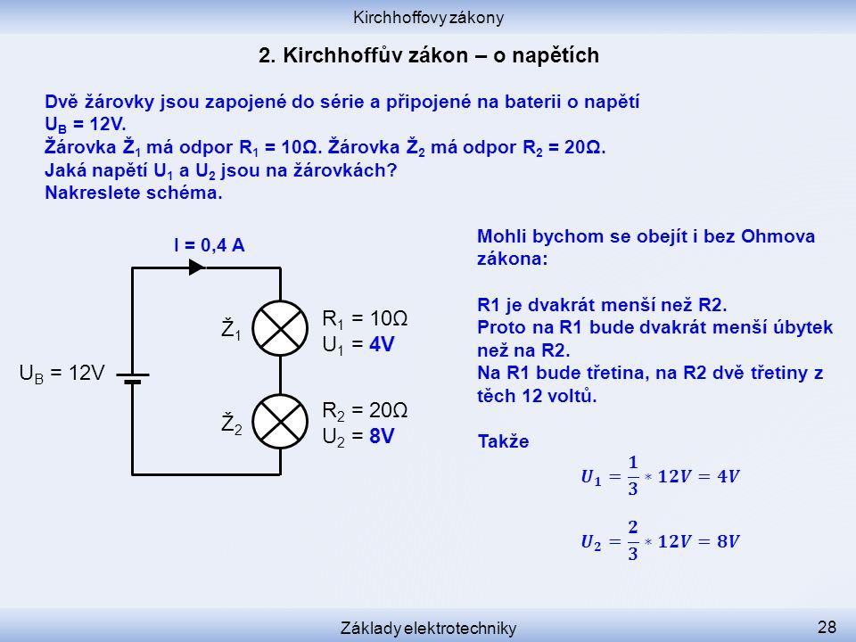 Kirchhoffovy zákony Základy elektrotechniky 28 Dvě žárovky jsou zapojené do série a připojené na baterii o napětí U B = 12V. Žárovka Ž 1 má odpor R 1