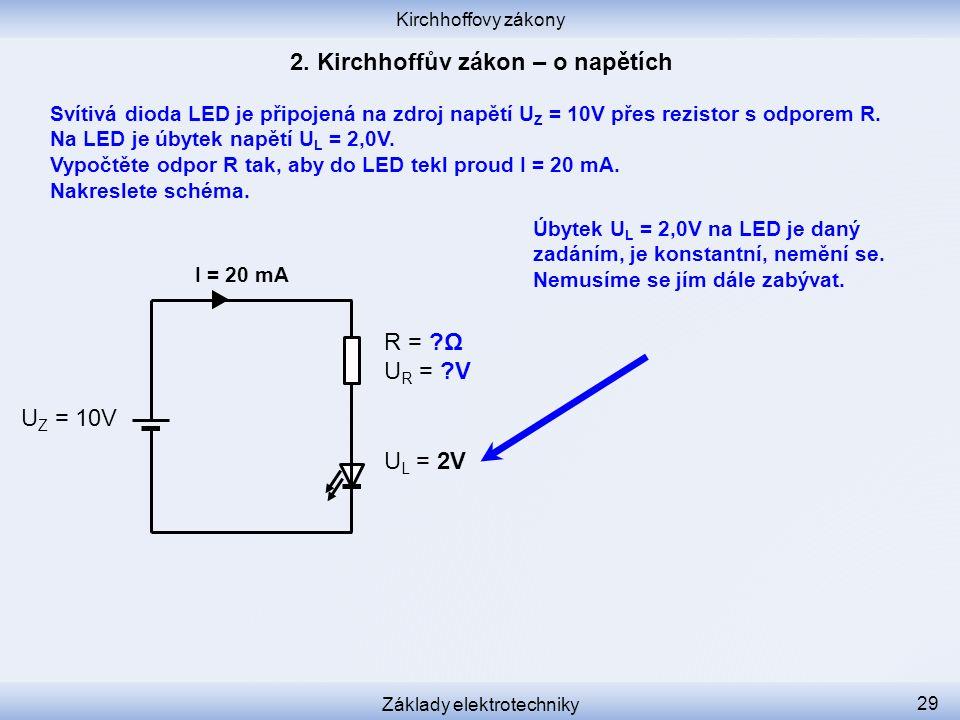 Kirchhoffovy zákony Základy elektrotechniky 29 Svítivá dioda LED je připojená na zdroj napětí U Z = 10V přes rezistor s odporem R. Na LED je úbytek na