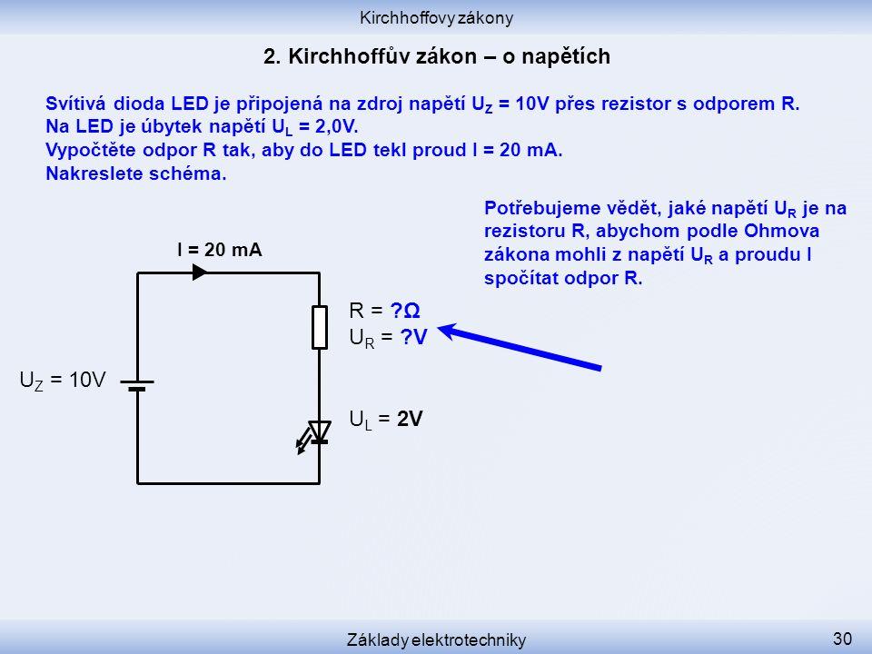 Kirchhoffovy zákony Základy elektrotechniky 30 Svítivá dioda LED je připojená na zdroj napětí U Z = 10V přes rezistor s odporem R. Na LED je úbytek na
