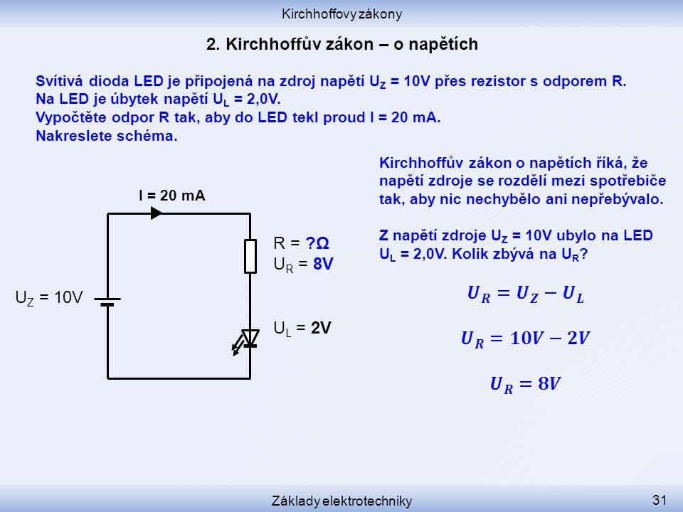 Kirchhoffovy zákony Základy elektrotechniky 31 Svítivá dioda LED je připojená na zdroj napětí U Z = 10V přes rezistor s odporem R. Na LED je úbytek na