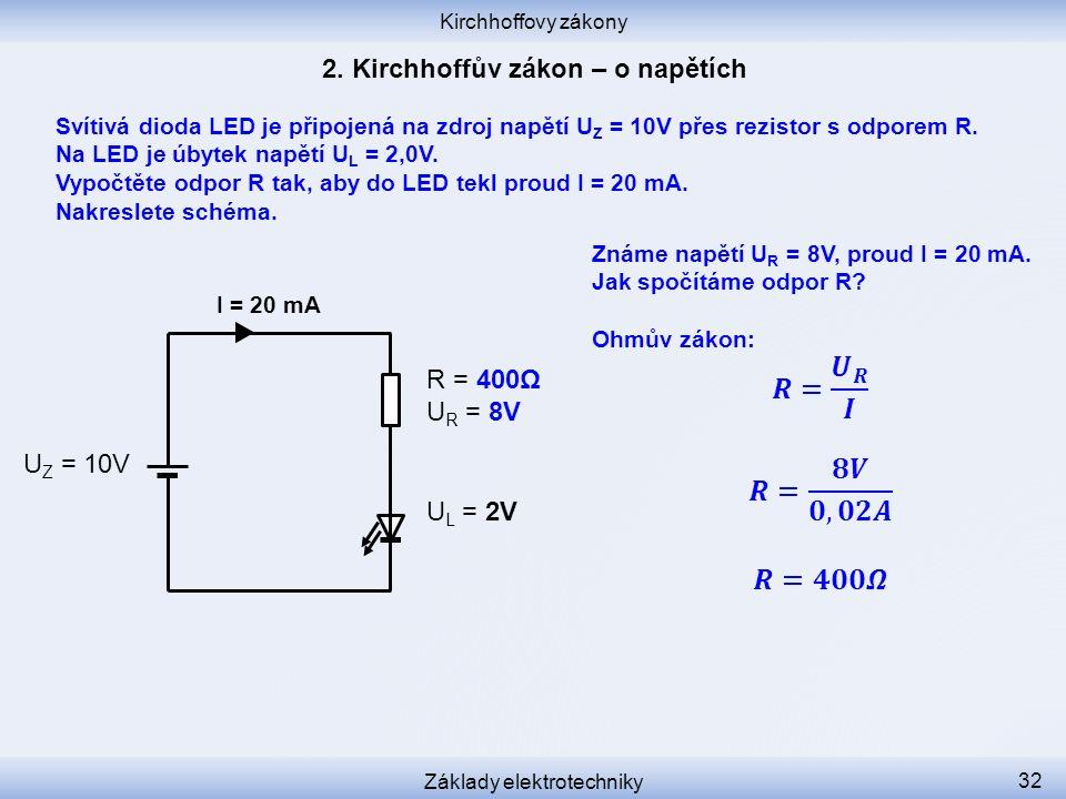 Kirchhoffovy zákony Základy elektrotechniky 32 Svítivá dioda LED je připojená na zdroj napětí U Z = 10V přes rezistor s odporem R. Na LED je úbytek na
