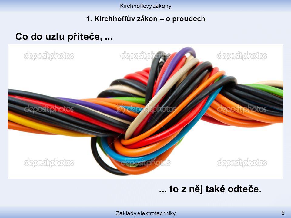Kirchhoffovy zákony Základy elektrotechniky 5 Co do uzlu přiteče,...... to z něj také odteče.