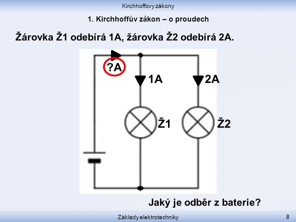 Kirchhoffovy zákony Základy elektrotechniky 8 Žárovka Ž1 odebírá 1A, žárovka Ž2 odebírá 2A.