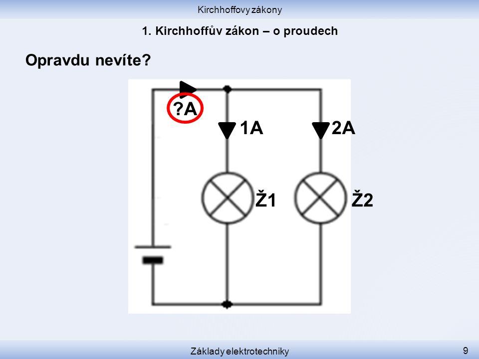 Kirchhoffovy zákony Základy elektrotechniky 9 Opravdu nevíte 1A2A A Ž1 Ž2
