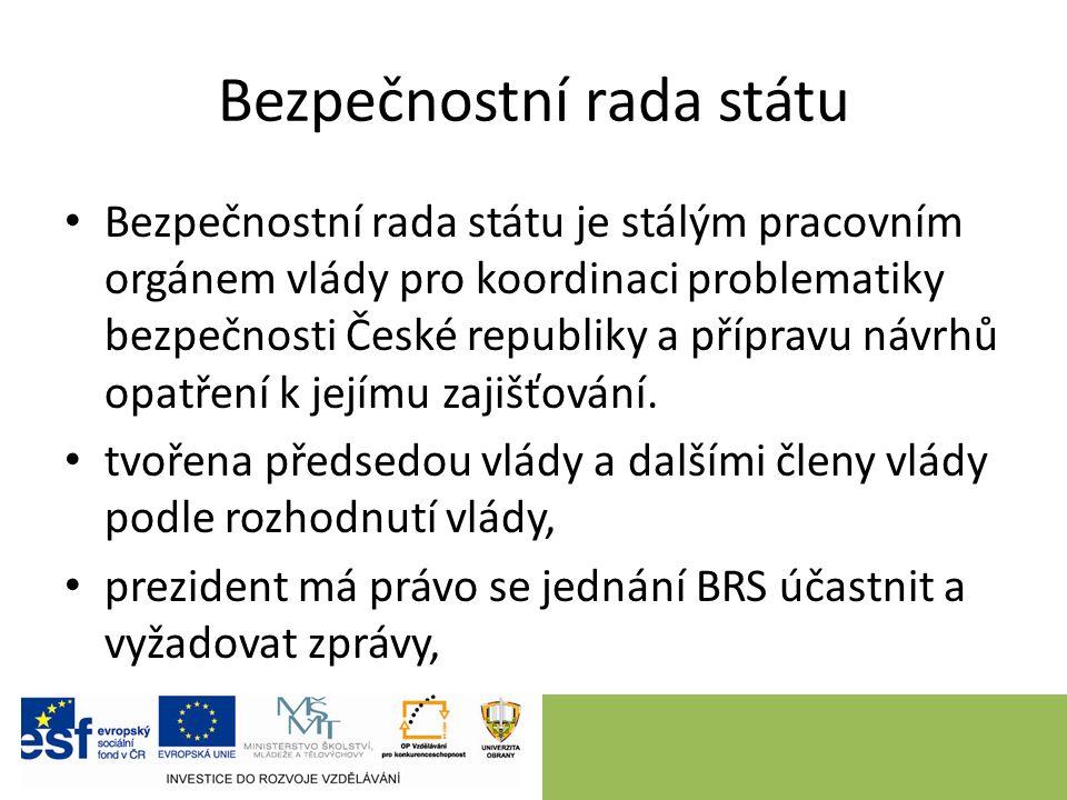 Bezpečnostní rada státu Bezpečnostní rada státu je stálým pracovním orgánem vlády pro koordinaci problematiky bezpečnosti České republiky a přípravu návrhů opatření k jejímu zajišťování.