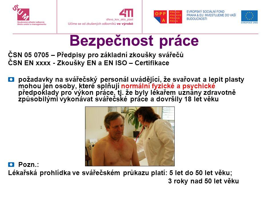 Bezpečnost práce ČSN 05 0705 – Předpisy pro základní zkoušky svářečů ČSN EN xxxx - Zkoušky EN a EN ISO – Certifikace požadavky na svářečský personál u