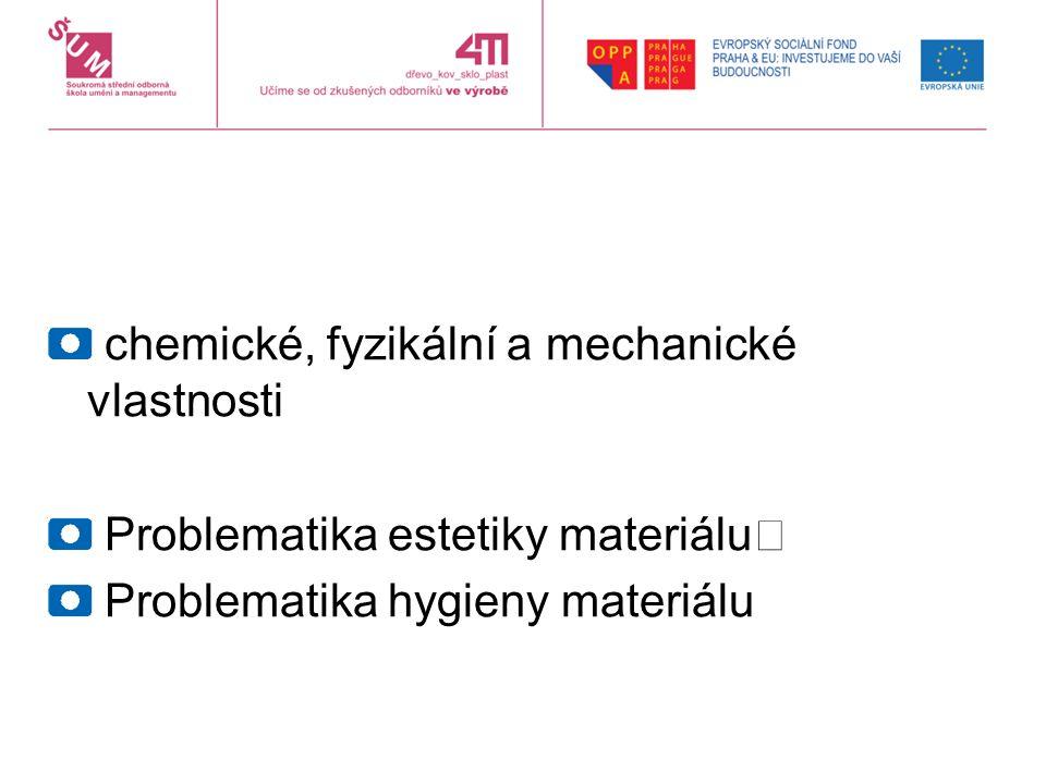 chemické, fyzikální a mechanické vlastnosti Problematika estetiky materiálu Problematika hygieny materiálu