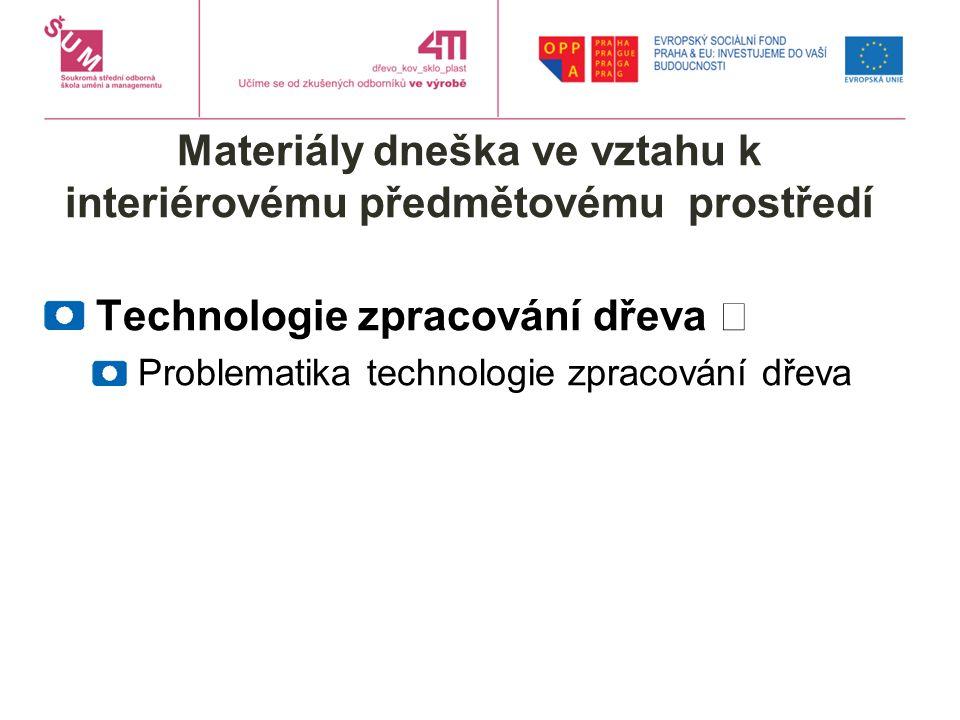 Materiály dneška ve vztahu k interiérovému předmětovému prostředí Technologie zpracování dřeva