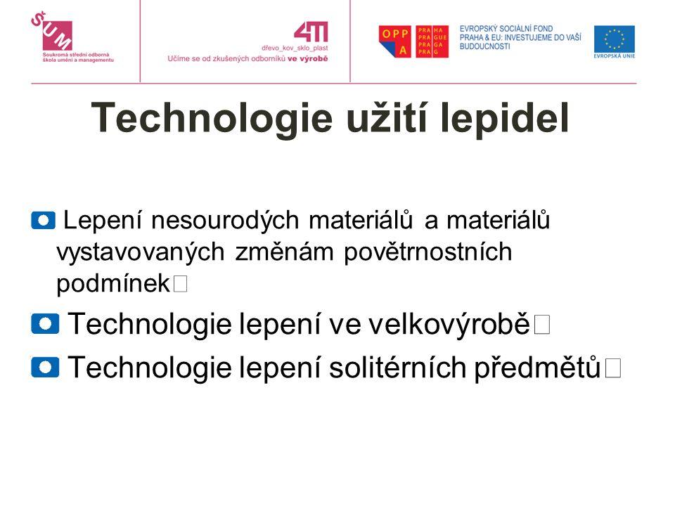 Technologie užití lepidel Lepení nesourodých materiálů a materiálů vystavovaných změnám povětrnostních podmínek Technologie lepení ve velkovýrobě