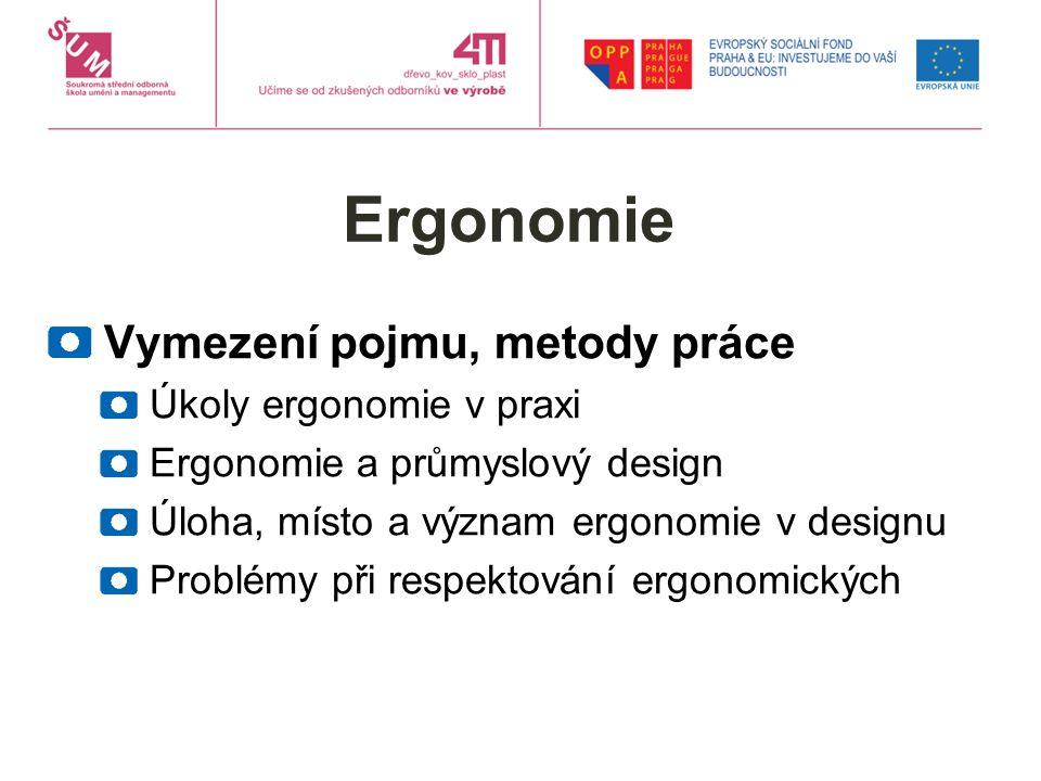 Ergonomie Vymezení pojmu, metody práce Úkoly ergonomie v praxi Ergonomie a průmyslový design Úloha, místo a význam ergonomie v designu