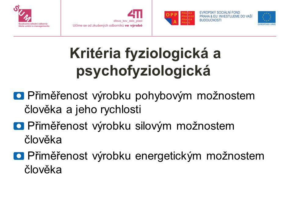 Kritéria fyziologická a psychofyziologická Přiměřenost výrobku pohybovým možnostem člověka a jeho rychlosti Přiměřenost výrobku silovým možnostem člov