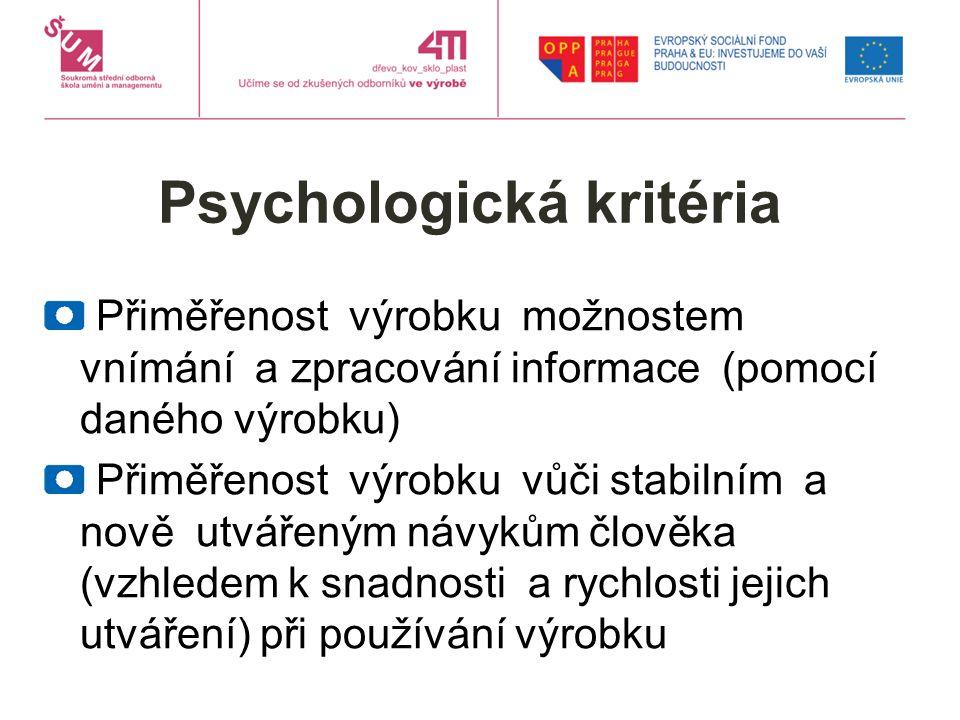Psychologická kritéria Přiměřenost výrobku možnostem vnímání a zpracování informace (pomocí daného výrobku) Přiměřenost výrobku vůči stabilním a nově